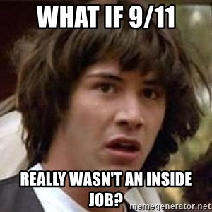 Conspiracy Keanu - what if 9/11 really wasn't an inside job?