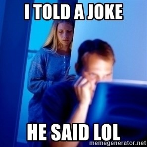 Internet Husband - i told a joke he said lol