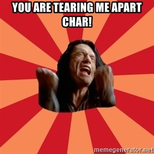 The Room - yOU ARE TEARING ME APART cHAR!