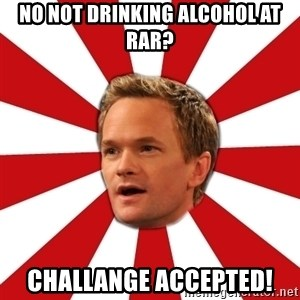 Barny Stinson - no not drinking alcohol at rar? Challange Accepted!