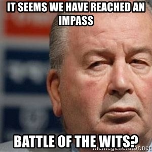 Grondona - It seems we have reached an impass Battle of the wits?
