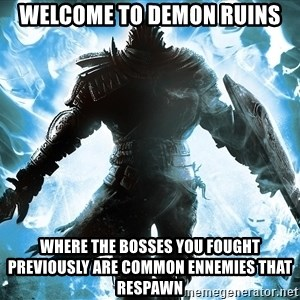 Dark Souls Dreamagus - welcome to demon ruins where the bosses you fought previously are common ennemies that respawn