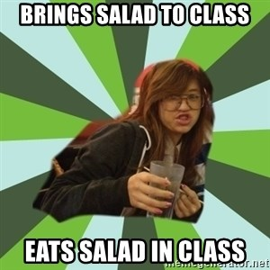 Joyce the Divine - brings salad to class eats salad in class