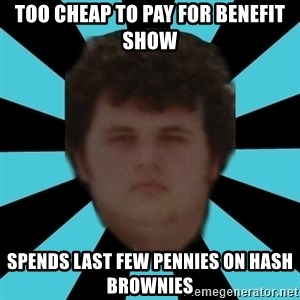 dudemac - Too cheap to pay for benefit show spends last few pennies on hash brownies