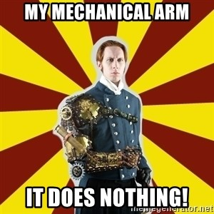 Steampunk Guy - my mechanical arm it does nothing!