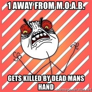 iHate - 1 away from m.o.a.b. gets killed by dead mans hand