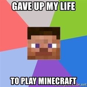 Minecraft Man - Gave up my life To play minecraft