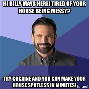 Billy Mays - Hi Billy mays here! tired of your house being messy? try cocaine and you can make your house spotless in minutes!