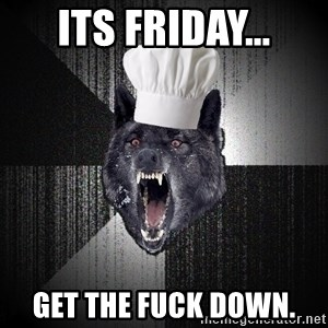 Insanity Wolf - its friday... get the fuck down.