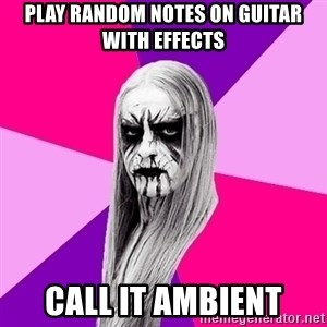 Black Metal Fashionista - Play random notes on guitar with effects Call it ambient