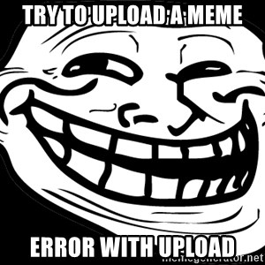 Problem? - try to upload a meme ERROR WITH UPLOAD