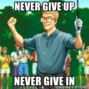 Happy Golfer - never give up never give in