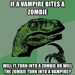 Philosoraptor - If a Vampire bites a Zombie Will it turn into a Zombie or will the Zombie turn into a Vampire?