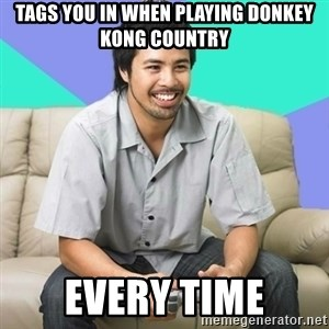 Nice Gamer Gary - tags you in when playing donkey kong country every time