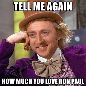 Willy Wonka - tell me again how much you love ron paul