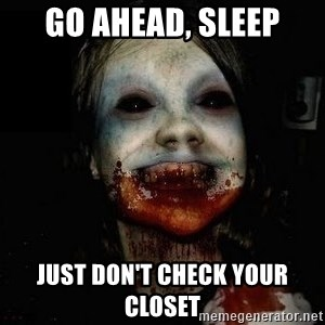 scary meme - Go ahead, sleep Just don't check your closet