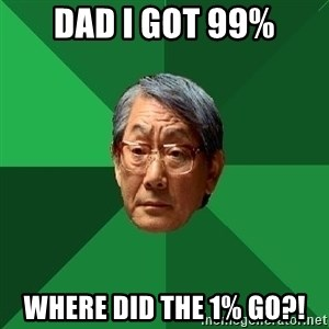 High Expectations Asian Father - Dad i got 99% Where did the 1% go?!
