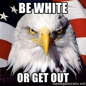 American Pride Eagle - be white or get out