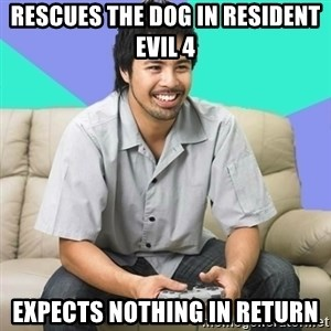 Nice Gamer Gary - rescues the dog in resident evil 4 expects nothing in return