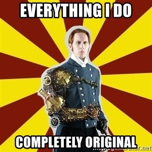 Steampunk Guy - Everything I do Completely Original