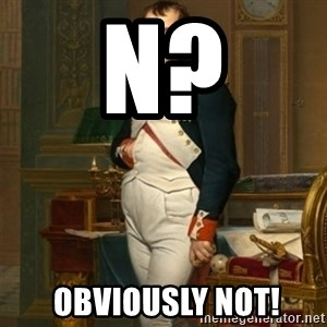 napoleon - N?  Obviously NOt!