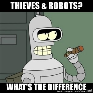 benderbender1 - thieves & robots? what's the difference