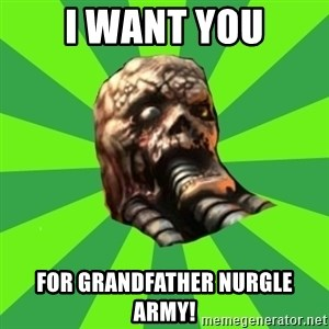 Rottening plague marine - i want you for grandfather nurgle army!
