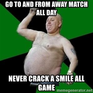 The Football Fan - go to and from away match all day NEVER CRACK A SMILE ALL GAME