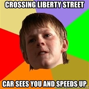 Angry School Boy - crossing liberty street car sees you and speeds up