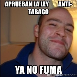 Good Guy Greg - Non Smoker - aprueban la ley        anti-tabaco ya no fuma