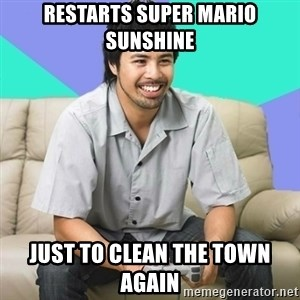 Nice Gamer Gary - restarts super mario sunshine just to clean the town again