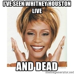Whitney Houston - i've seen whitney houston live and dead