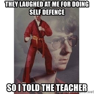 Karate Kid - They laughed at me for doing self defence so i told the teacher