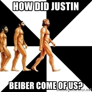 Homo Sapiens - How did Justin  Beiber come of us?