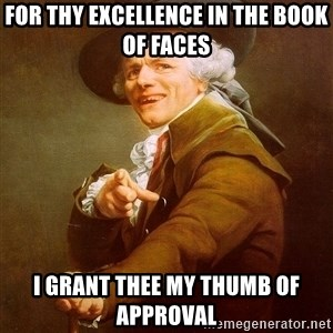 Joseph Ducreux - for thy excellence in the book of faces I grant thee my thumb of approval