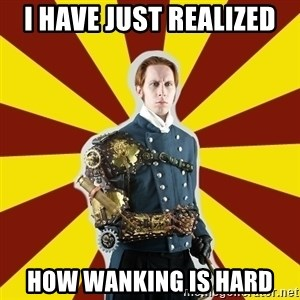 Steampunk Guy - I have just realized How wanking is hard