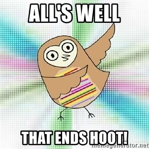 Advice Owl - All's Well That Ends hoot!