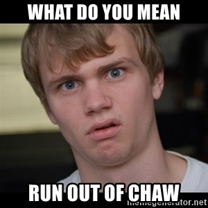 Conspiracy Manke - What do you mean Run out of chaw