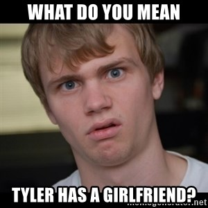Conspiracy Manke - What do you mean Tyler has a girlfriend?