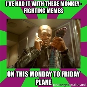 SNAKES ON A PLANE - I've Had it with these monkey-fighting memes on this monday to friday plane