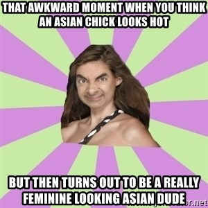Mr.Brut  - that awkward moment when you think an asian chick looks hot but then turns out to be a really feminine looking asian dude