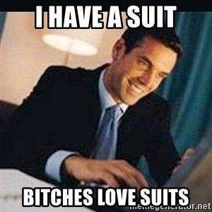 bitches love x - I have a suit BItches love suits