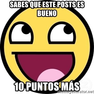 Awesome Smiley - sabes que este posts es bueno 10 puntos más