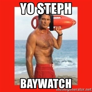 david hasselhoff - yo Steph BAYWATCH