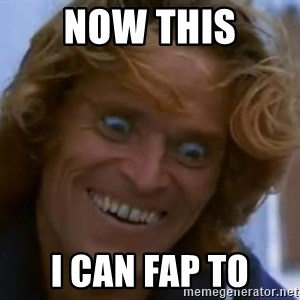 Willem Dafoe - NOW THIS I CAN FAP TO