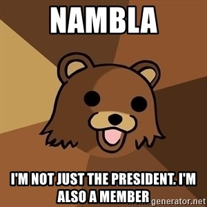 Pedobear - Nambla I'm Not just thE president. I'm also a member