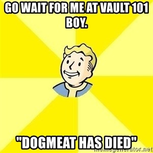 """Fallout 3 - go wait for me at vault 101 boy. """"dogmeat has died"""""""