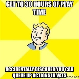 Fallout 3 - get to 30 hours of play time accidentally discover you can queue up actions in VATS