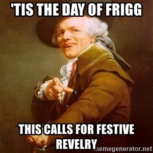 Joseph Ducreux - 'tis the day of frigg this calls for festive revelry