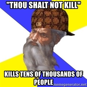 "Scumbag God - ""thou shalt not kill"" kills tens of thousands of people"